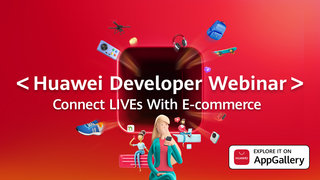 Huawei Developer Webinar: Recap Huawei's latest event right here