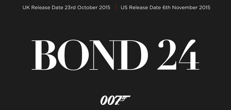 Bond 24 confirmed, due in UK cinemas October 2015